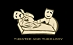 Theater and Theology LOGO i2, OCT. 2018